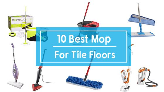 10 Best Mops For Tile Floors In 2019 Expert Review