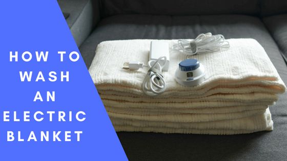 How To Wash An Electric Blanket Step By Step Instructions