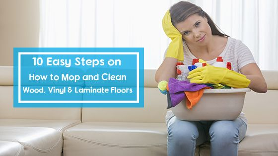 10 Easy Steps on How to Mop and Clean Wood, Vinyl & Laminate Floors